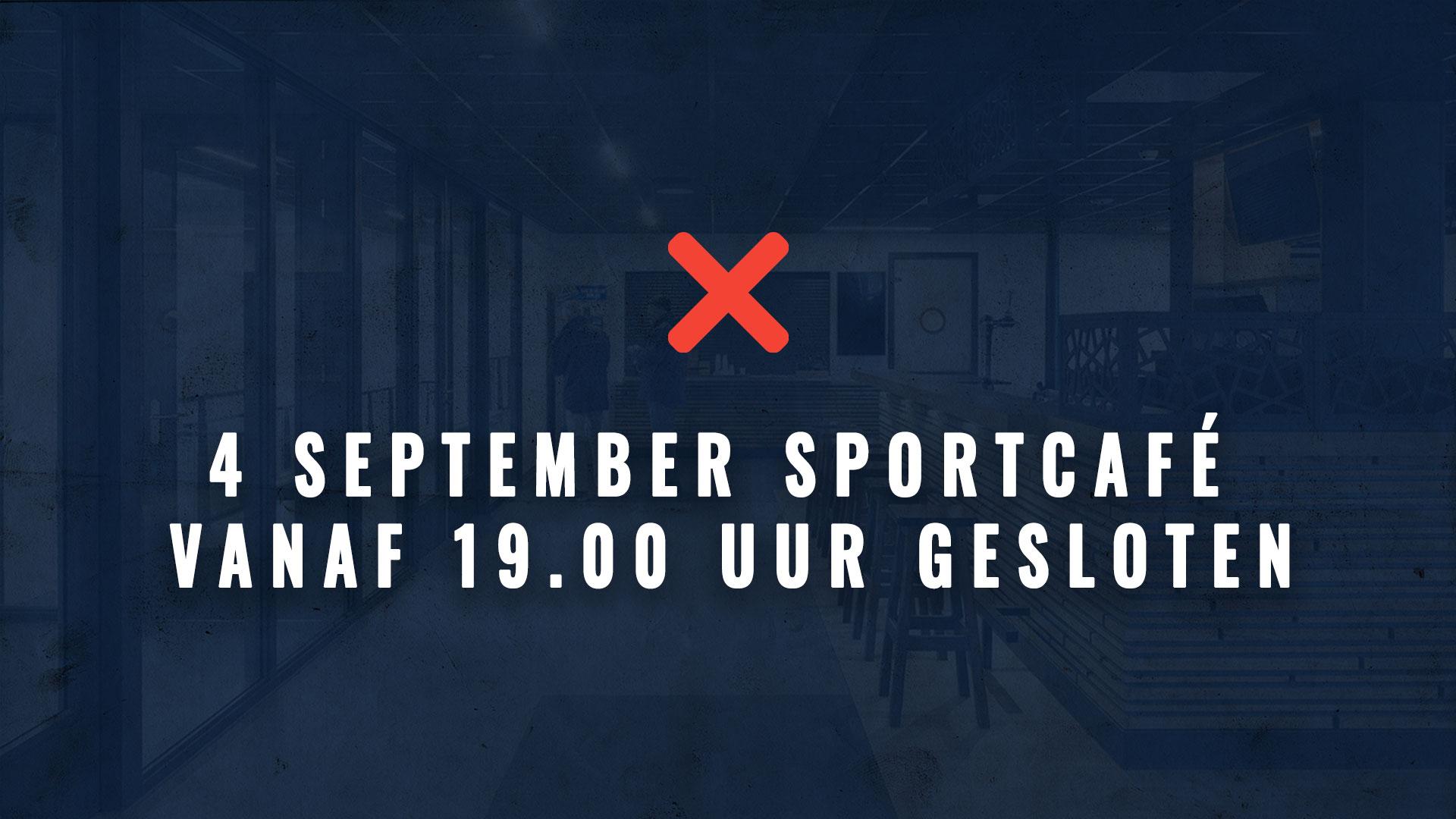 4 september sportcafé vanaf 19.00 uur gesloten